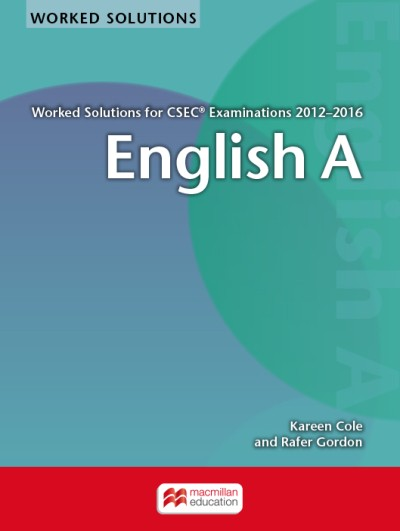 WORKED SOLUTIONS FOR CSEC EXAMINATIONS 2012 2016 English A