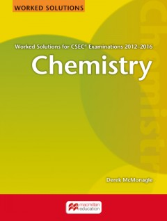 Chemistry Worked Solutions for CSEC Examinations 2012-2016